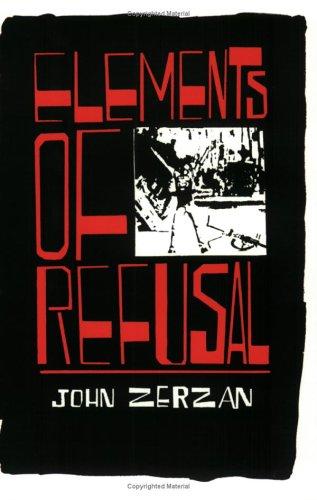 Elements Of Refusal: Zerzan, John