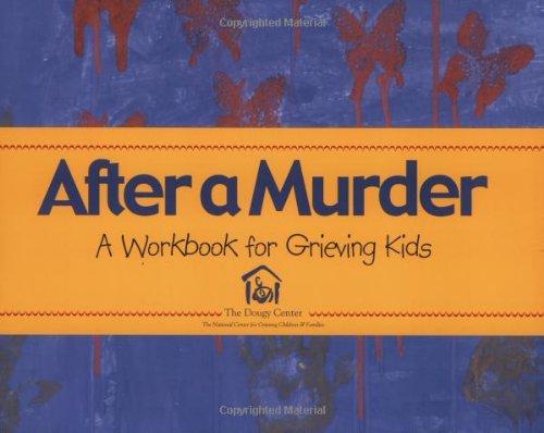 After a Murder: A Workbook for Grieving Kids: Center, The Dougy