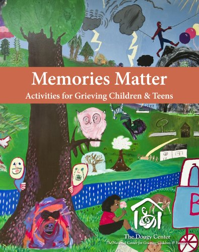 Memories Matter: Activities for Grieving Children & Teens: The Dougy Center