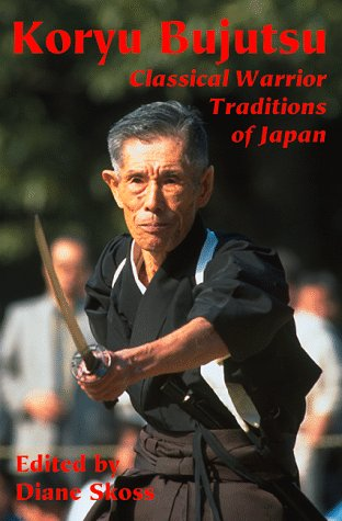 Koryu Bujutsu: Classical Warrior Traditions of Japan: Skoss, Diane