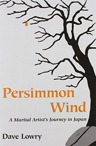 Persimmon Wind: A Martial Artist's Journey in Japan: Lowry, Dave