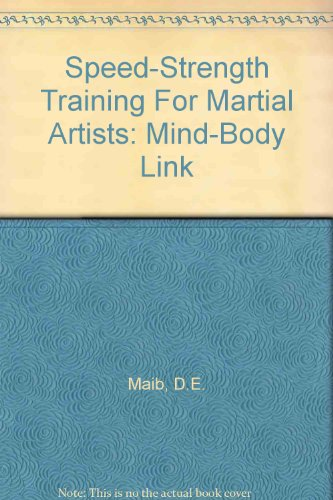 Speed-Strength Training For Martial Artists: Mind-Body Link: Maib, D.E., Tindall, James A.