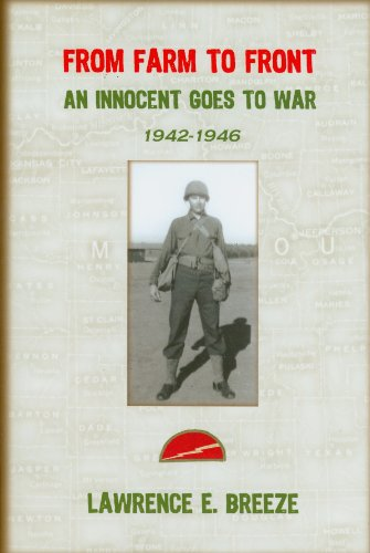 From Farm to Front, An Innocent Goes to War 1942-1946: Lawrence E. Breeze