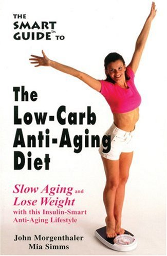 The Smart Guide to Low Carb Anti-Aging Diet: Slow Aging and Lose Weight (Smart Guides (Paperback)) (1890572004) by John Morgenthaler; Mia Simms