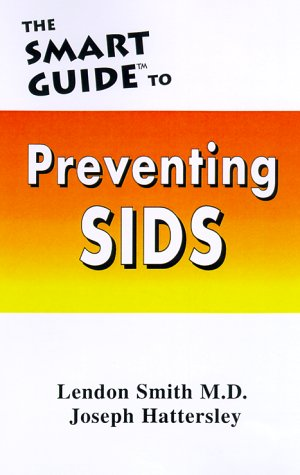Preventing Sids (1890572101) by Lendon H. Smith; Joseph Hattersley