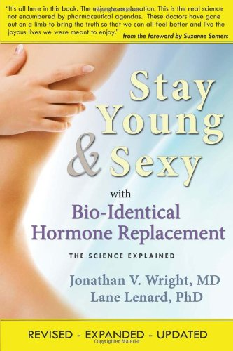 Stay Young & Sexy with Bio-Identical Hormone Replacement: The Science Explained: Wright, ...