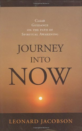 Journey Into Now: Clear Guidance on the Path of Spiritual Awakening: Leonard Jacobson