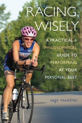 Racing Wisely: A Practical and Philosophical Guide to Performing at Your Personal Best: Sage ...
