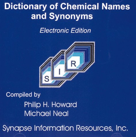 Dictionary of Chemical Names and Synonyms-- Electronic Edition: Howard, Philip H., Neal, Michael W.