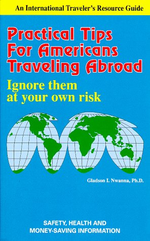 Practical Tips for Americans Travelling Abroad: Ignore: Nwanna, Gladson I.