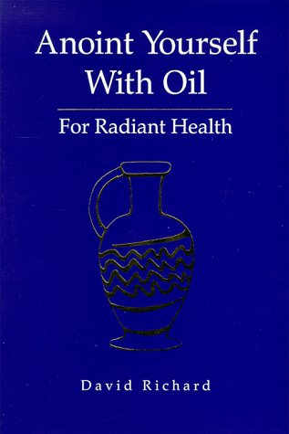 Anoint Yourself with Oil for Radiant Health: David Richard