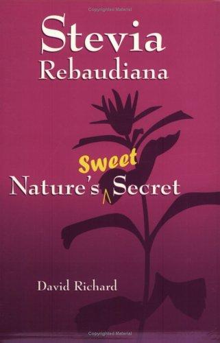 Stevia Rebaudiana: Nature's Sweet Secret: David Richard