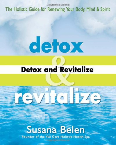 9781890612467: Detox and Revitalize: The Holistic Guide for Renewing Your Body, Mind, and Spirit