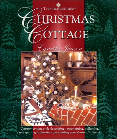 9781890621254: Thimbleberries Christmas Cottage: Country-Cottage Style Decorating, Entertaining, Collecting, and Quilting Inspirations for Creating Your Dream