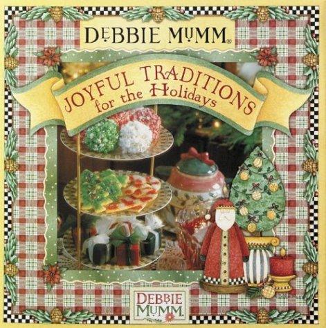 Debbie Mumm's Joyful Traditions for the Holidays: Debbie Mumm