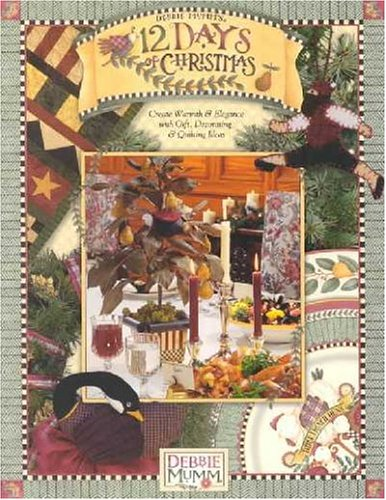 9781890621476: Debbie Mumm's 12 Days of Christmas: Create Warmth and Elegance with Gift, Decorating and Quilting Ideas