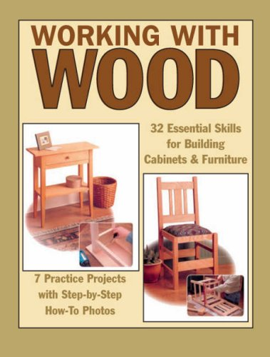 9781890621957: Working with Wood: 32 Essential Skills for Building Cabinets & Furniture, 7 Skill-Building Projects with Step-by-Step How-To Photos