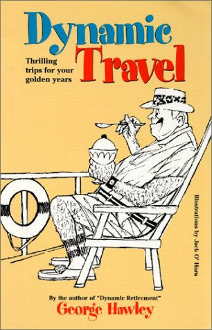 Dynamic Travel - Thrilling Trips For Your Golden Years: Hawley, George
