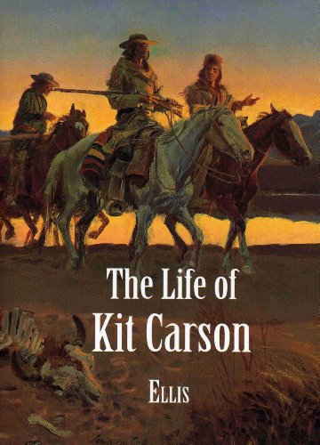The Life of Kit Carson : Hunter,: Edward Sylvester Ellis