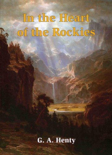 In the Heart of the Rockies: Henty, G. A.