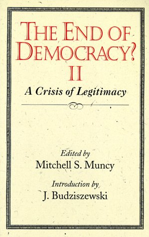 9781890626105: The End of Democracy ?II: A Crisis of Legitimacy
