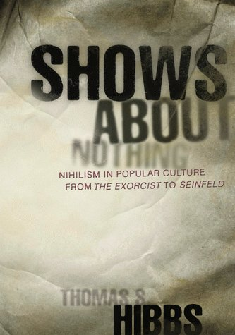 9781890626174: Shows About Nothing: Nihilism in Popular Culture from the Exorcist to Seinfeld