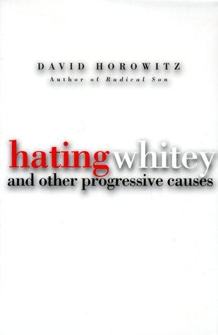 Hating Whitey: And Other Progressive Causes Horowitz, David: Horowitz, David