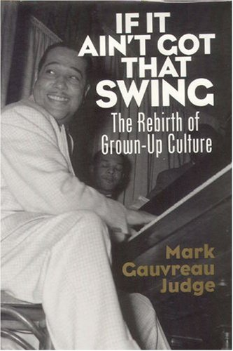 9781890626242: If It Ain't Got That Swing If It Ain't Got That Swing If It Ain't Got That Swing: The Rebirth of Grown-Up Culture the Rebirth of Grown-Up Culture the