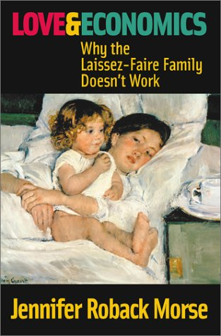 9781890626297: Love and Economics: Why the Laissez-Faire Family Doesn't Work