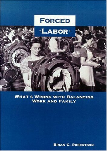 9781890626327: Forced Labor: What's Wrong with Balancing Work and Family