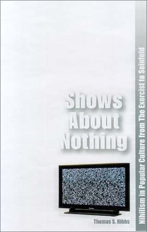 9781890626358: Shows About Nothing: Nihilism in Popular Culture from The Exorcist to Seinfeld