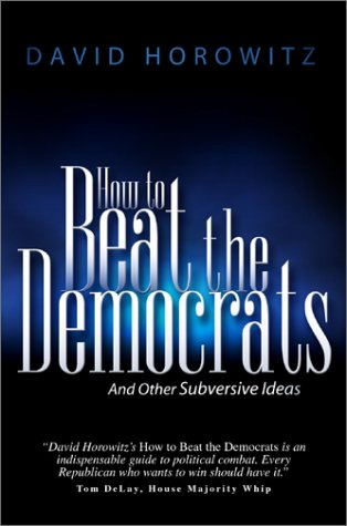 How to Beat the Democrats and Other Subversive Ideas (1890626503) by David Horowitz; David Horowitz