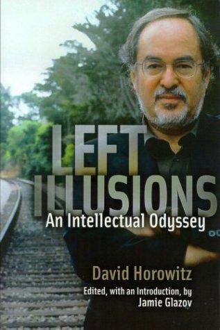 Left Illusions: An Intellectual Odyssey: Horowitz, David