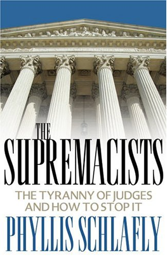 The Supremacists: The Tyranny Of Judges And How To Stop It (9781890626556) by Schlafly, Phyllis
