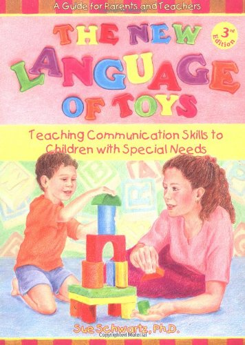 The New Language of Toys: Teaching Communication Skills to Children With Special Needs, a Guide for...