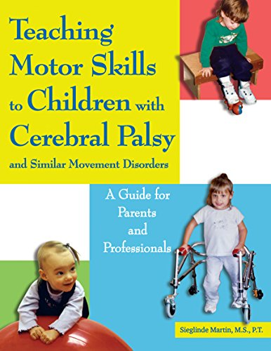 Download Teaching Motor Skills to Children With Cerebral Palsy And Similar Movement Disorders: A Guide for Parents And Professionals