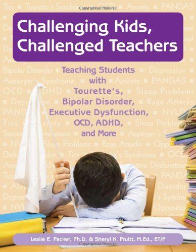9781890627829: Challenging Kids, Challenged Teachers: Teaching Students with Tourette's, Bipolar Disorder, Executive Dysfuction, OCD, AD/HD and More