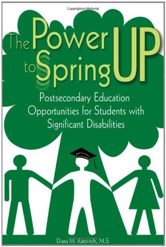 9781890627959: The Power to Spring Up: Postsecondary Education Opportunities for Students with Significant Disabilities