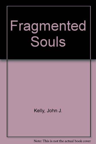 Fragmented Souls: Kelly, John J.; Vasto, Ronald P. De