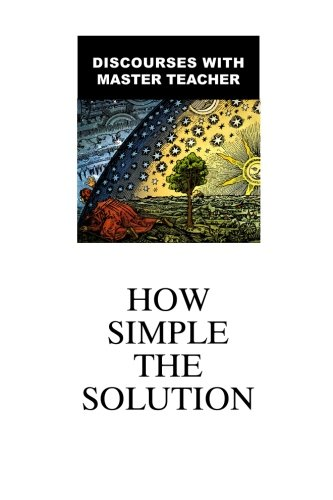 9781890648015: How Simple The Solution: Discourses With Master Teacher