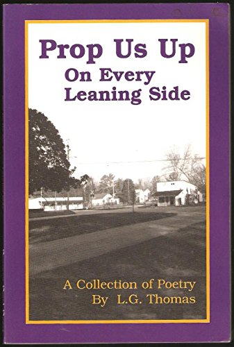 Prop Us Up : On Every Leaning Side - A Collection of Poetry By L. G. Thomas: Thomas, L. G.