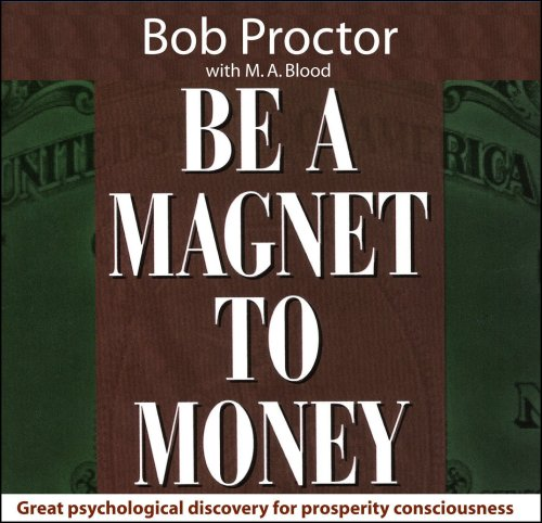 Be a Magnet to Money: Bob Proctor; Michele Blood