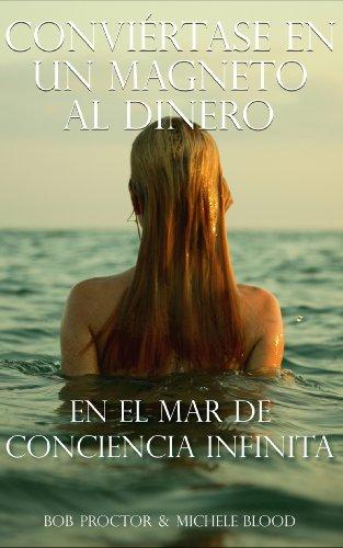 Conviértase En Un Magneto Al Dinero En El Mar De Conciencia Infinita (Spanish Edition) (1890679496) by Bob Proctor; Michele Blood