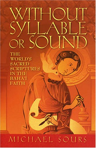 9781890688066: Without Syllable or Sound: The World's Sacred Scriptures in the Baha'I Faith