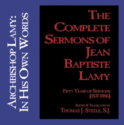 9781890689209: The Complete Sermons of Jean Baptise Lamy: Archbishop Lamy : In His Own Workd, Fifty Years of Sermons (1837-1886)