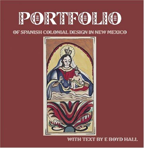 The Portfolio of Spanish Colonial Design in New Mexico: Hall, E. Boyd