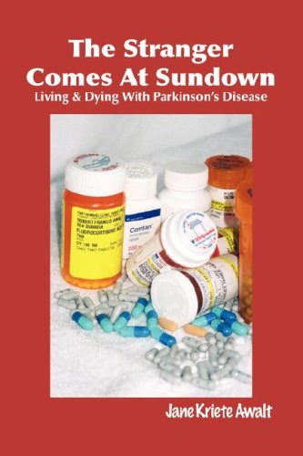 The Stranger Comes at Sundown: Living & Dying with Parkinson's Disease: Awalt, Jane Kriete