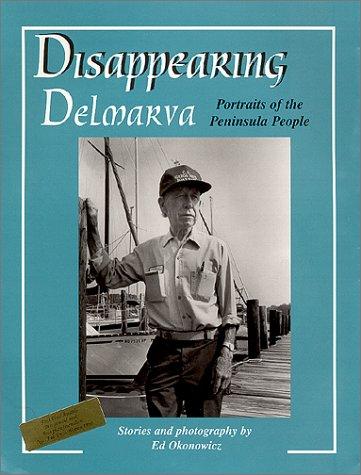 Disappearing Delmarva Portraits of the Peninsula People: Okonowicz, Ed