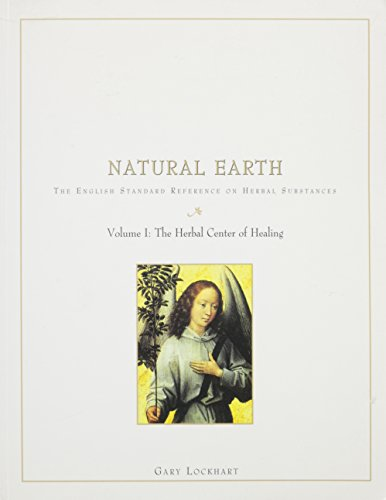 9781890693022: 1: Natural Earth: The English Standard Reference on Herbal Substances : The Herbal Center of Healing (The Herbal Center of Healing , Vol I)