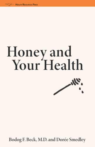 Honey and Your Health: A Nutrimental, Medicinal: Beck, Bodog F.;